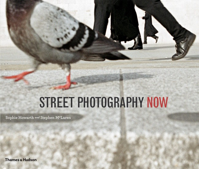 Street Photography Now By Sophie Howarth and Stephen McLaren Published by Thames & Hudson http://www.thamesandhudson.com/