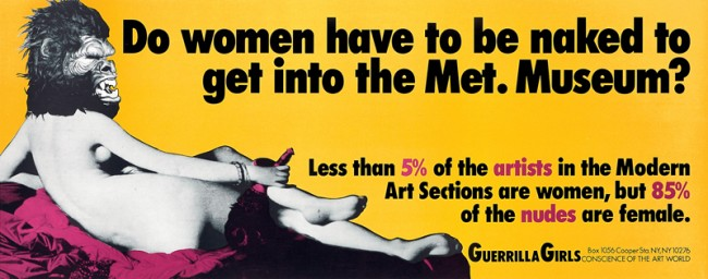 Guerrilla Girls (Künstlergruppe seit 1985) Do Women Have to be Naked to Get into the Met. Museum?, New York 1989 © Guerrilla Girls, Courtesy www.guerrillagirls.com