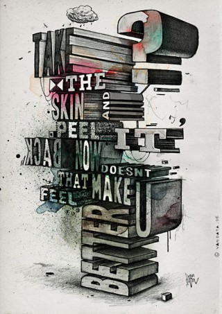 Type work »Take the skin and peel it back, now doesn't that make you feel better?«