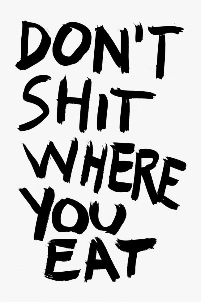Don't Shit Where You Eat: Freie Arbeit