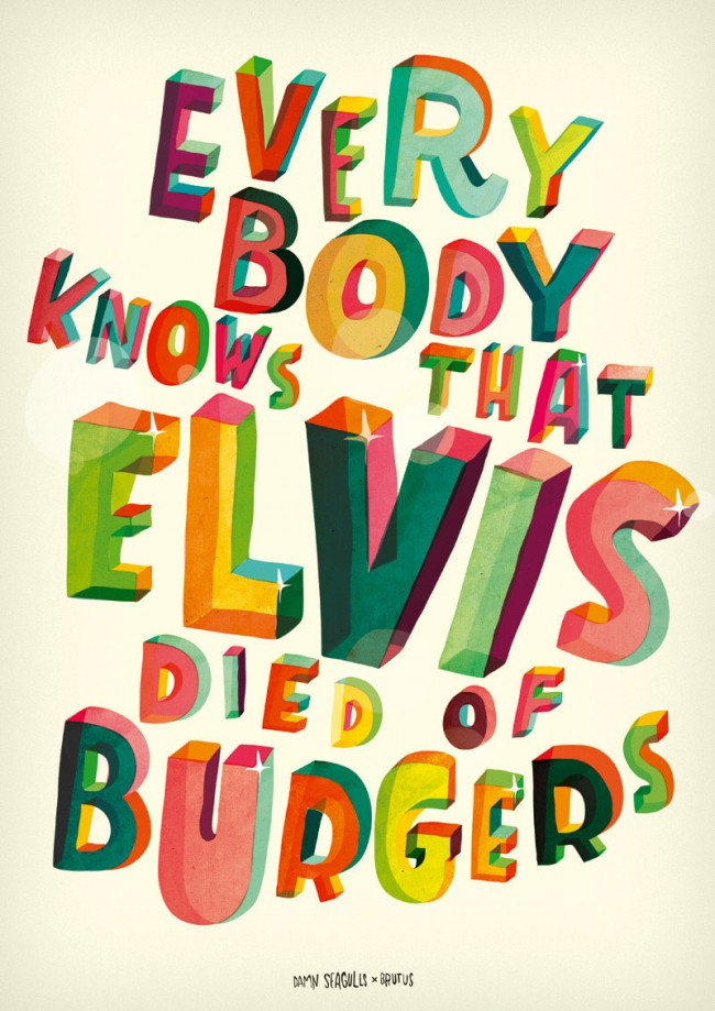 Everybody knows that Elvis died of burgers | Hand-made typography with lyrics from a song by Damn Seagulls. Personal work.