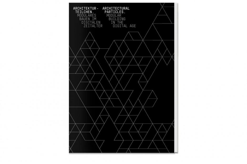 Ausstellungskatalog zur Ausstellung »Architekturteilchen –Modulares Bauen im digitalen Zeitalter« im Museum für Angewandte Kunst Köln