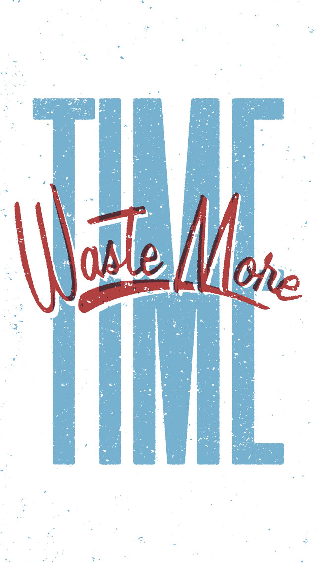 Waste more time by Doug Penick