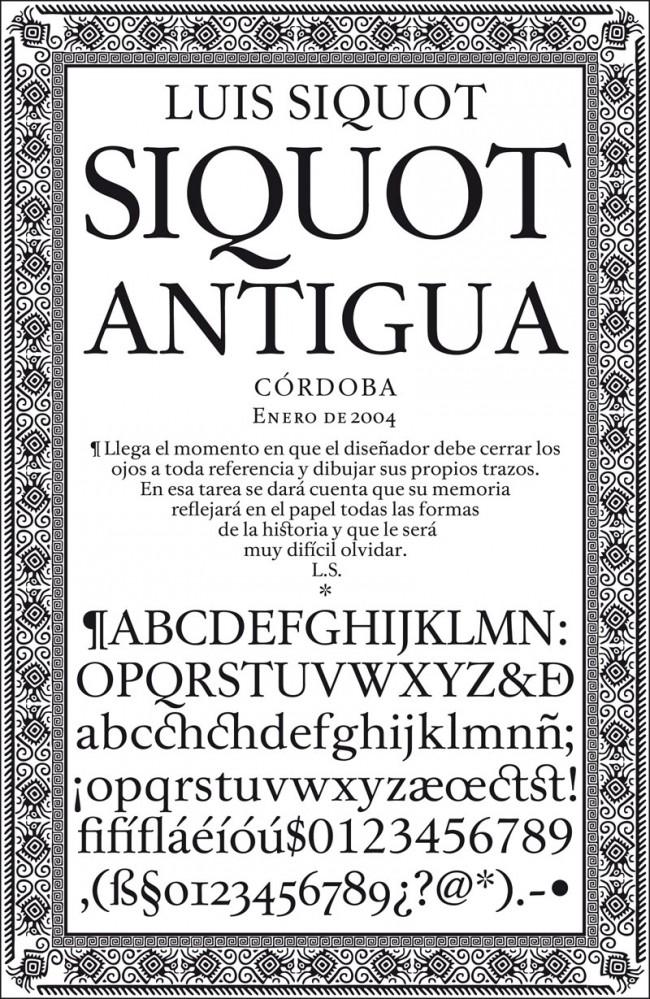 Argentiniens Typo-Pionier Luis Siquot schuf 2004 in seiner Wahlheimat Córdoba seine ganz persönliche Antiqua-Variante. Das Zitat bedeutet übersetzt: Es kommt die Zeit, in der der Designer seine Augen allen Referenzen verschließen muss, um seine eigenen Linien zu ziehen. Angesichts dieser Aufgabe wird sein Gedächtnis alle historischen Formen reflektieren, weil diese sehr schwer zu vergessen sind