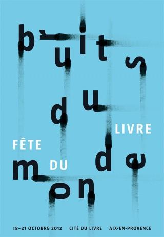 Bruits du monde | Fête du Livre, Aix-en-Provence | 175 x 118.5 cm | Sérigraphie  | Printer: Lézard Graphique | Typography: Taz | 2012