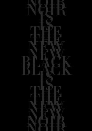 »Noir is the new black« ist eine Posterstudie des Designers Jean-François Proulx, der in Montréal das Studio Balistique betreibt (http://www.balistique.ca/).