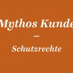 AGD_Kolumne_13_MythosKunde_Schutzrechte
