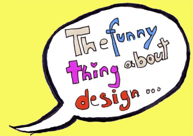 The funny thing about design…