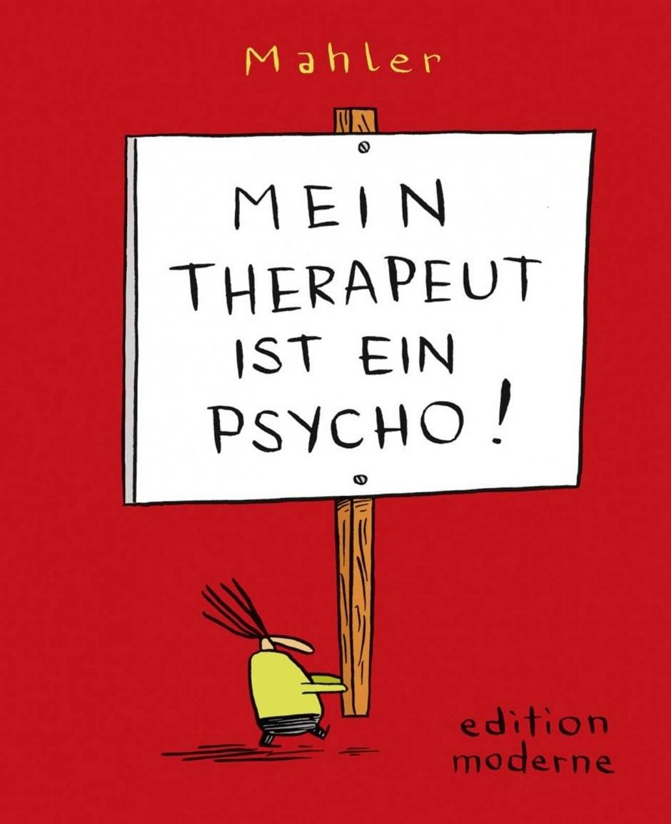 Nicolas Mahler: Mein Therapeut ist ein Psycho. edition moderne, 64 Seiten. 12,80 Euro. ISBN 978-3-03731-116-5 www.editionmoderne.ch