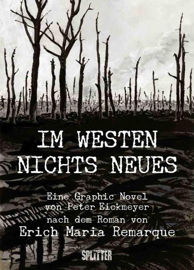 Peter Eickmeyer nach Erich Maria Remarque: Im Westen nichts Neues. Splitter Verlag, 176 Seiten. 22,80 Euro. ISBN 978-3-86869-679-0.  www.splitter-verlag.eu