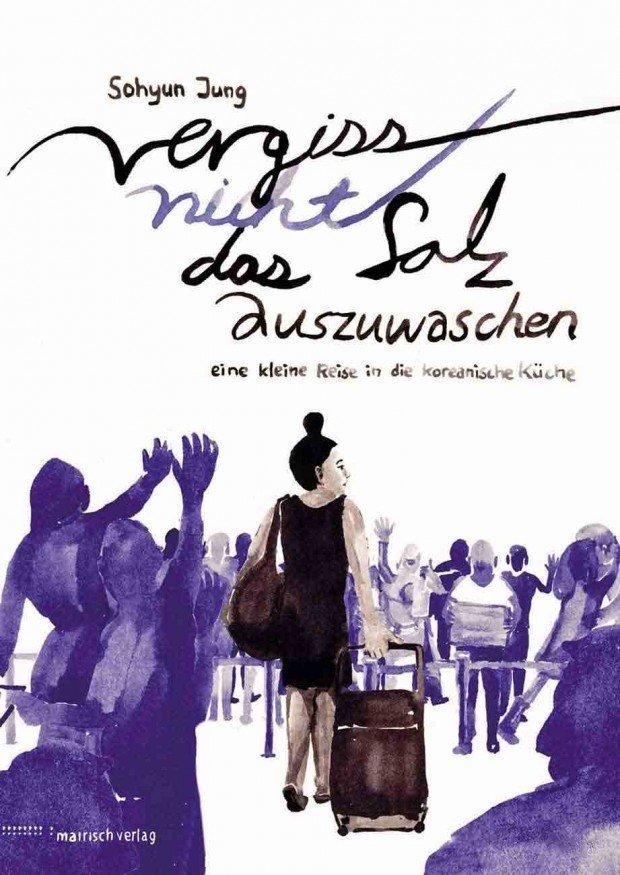 Sohyun Jung: Vergiss nicht, das Salz auszuwaschen. Mairisch Verlag, 80 Seiten. 14,90 Euro. 978-3-938539-31-6  www.mairisch.de