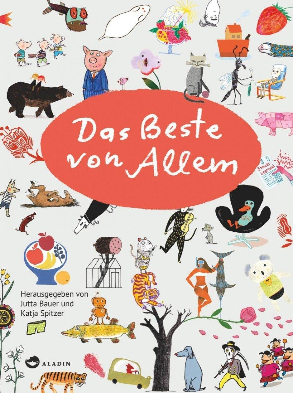Katja Spitzer und Jutta Bauer: Das Beste von Allem. Aladin-Verlag, Hamburg