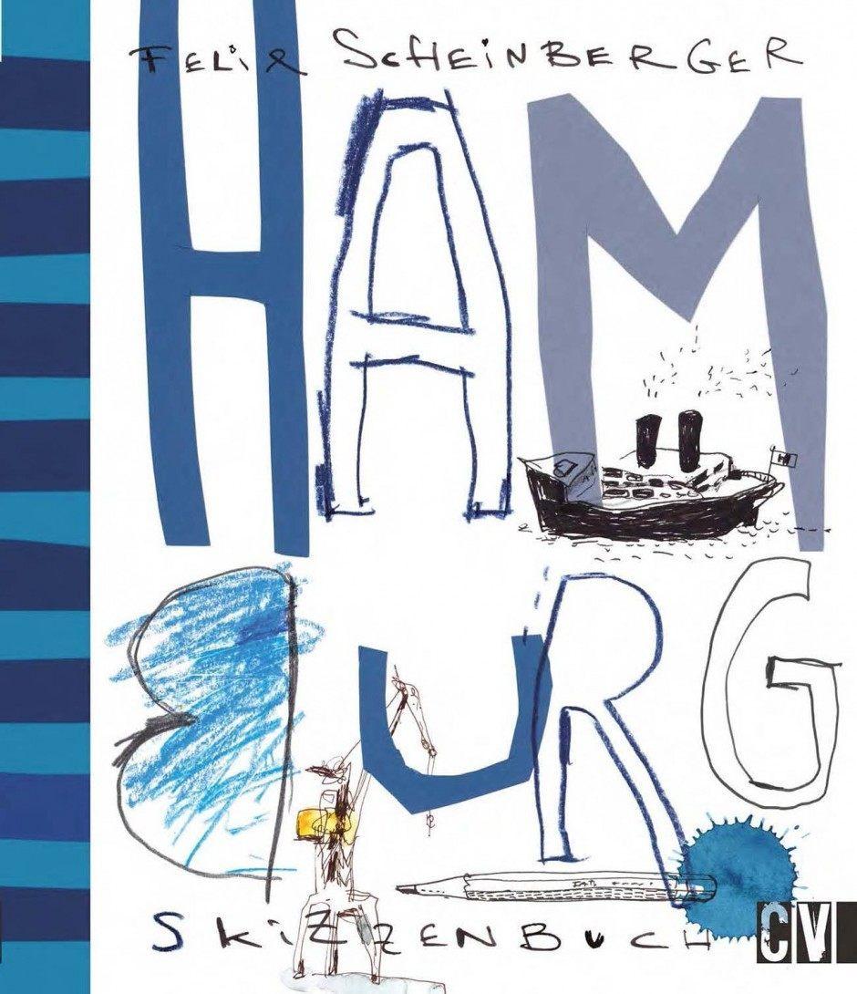 Felix Scheinberger: Hamburg Skizzenbuch