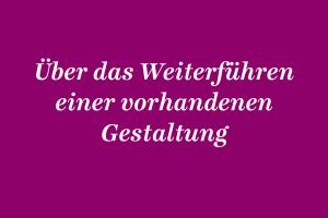 AGD_Kolumne_28_Weiterfuehren_einer_Gestaltung