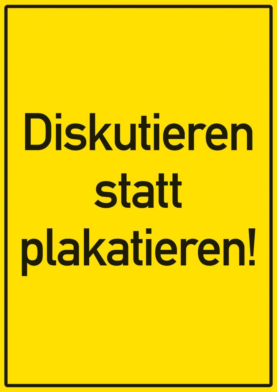 »Das Plakat greift die Gestaltung von typischen deutschen Verbotsschildern auf. Signalwirkung und Befehlsform werden beibehalten auch um mit den Sehgewohnheiten zu spielen. Das Verbot »Diskutieren statt plakatieren!« spielt direkt auf das Plakatierverbot an und ist als Aufforderung auf geistiger Ebene zu verstehen: Hin zu einer differenzierten Diskussionskultur und Weg von Schubladendenken und Slogans.«