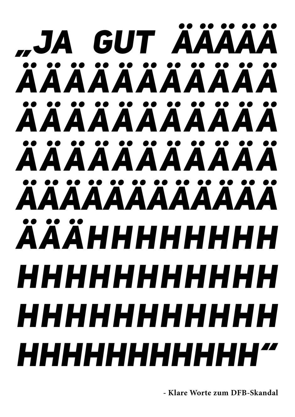 »Ungeklärte Zahlungen von denen angeblich keiner etwas weiß. Die Fußballwelt wird überschattet von Korruptionsskandalen. Mein Plakat soll die Erklärungsnot der DFB-Funktionäre - durch eine Anspielung auf Franz Beckenbauers Redekunst - auf den Punkt bringen.«