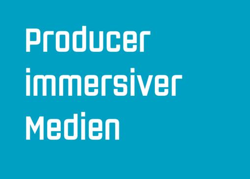 Producer immersiver Medien
